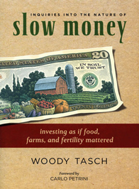 Slow Money: Reconnecting The Economy to Soil, Biodiversity, and Food Quality, By Woody Tasch