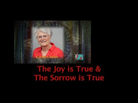 The Joy Is True, The Sorrow Is True